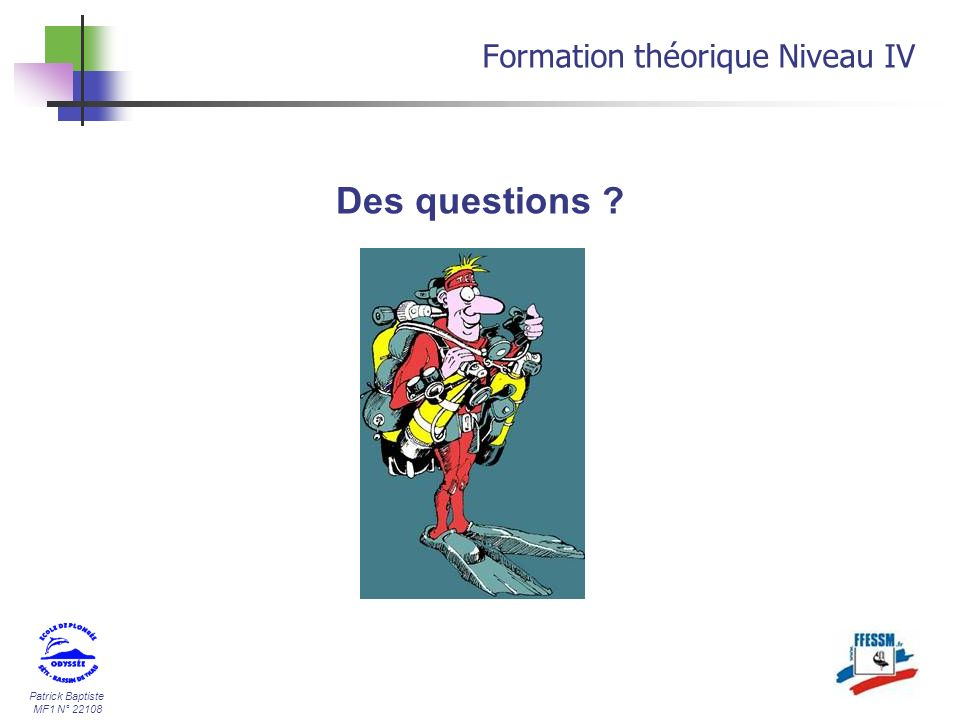 30/03/2017 Formation théorique Niveau IV Des questions