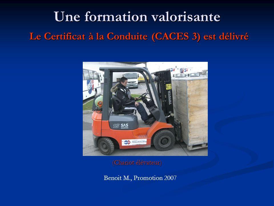 Une formation valorisante Le Certificat à la Conduite (CACES 3) est délivré