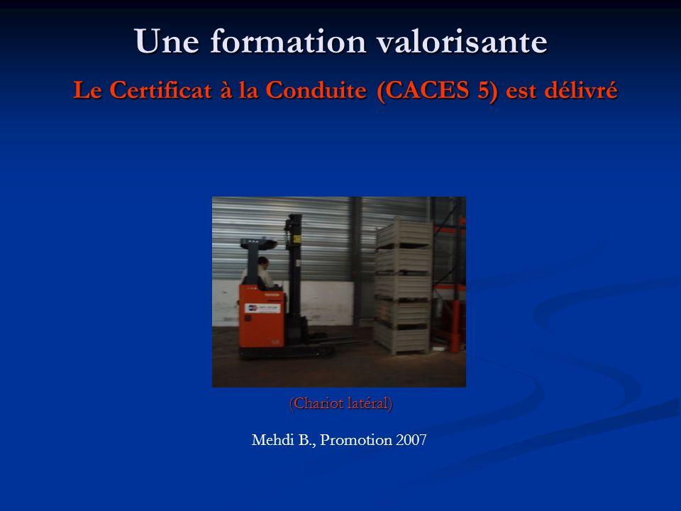 Une formation valorisante Le Certificat à la Conduite (CACES 5) est délivré