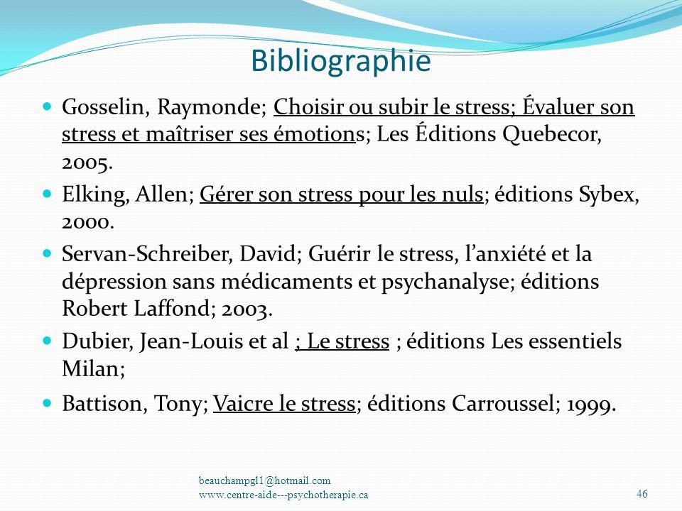 Bibliographie Gosselin, Raymonde; Choisir ou subir le stress; Évaluer son stress et maîtriser ses émotions; Les Éditions Quebecor, 2005.