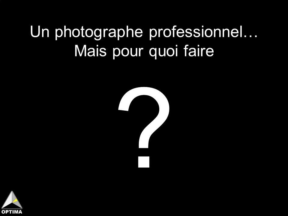 Un photographe professionnel… Mais pour quoi faire