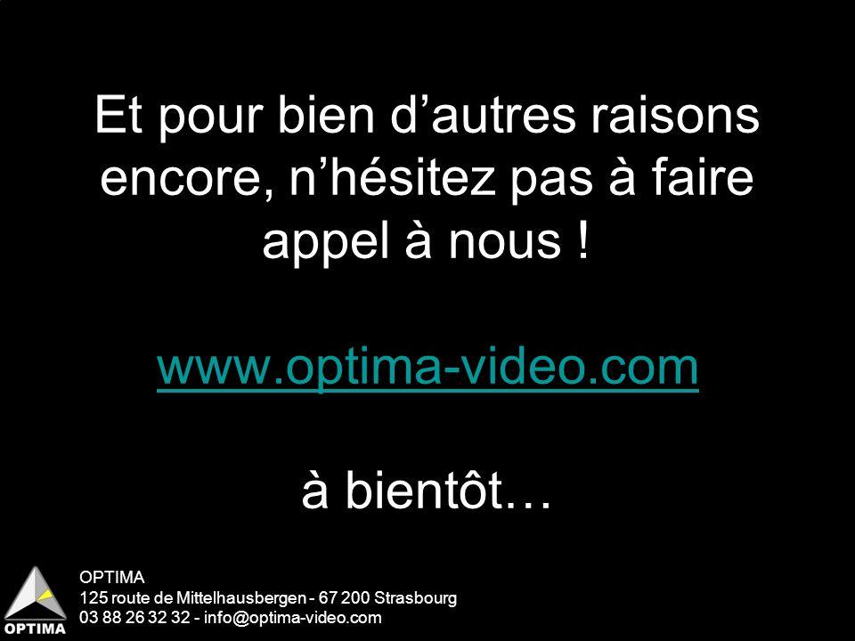 Et pour bien d'autres raisons encore, n'hésitez pas à faire appel à nous ! www.optima-video.com à bientôt…