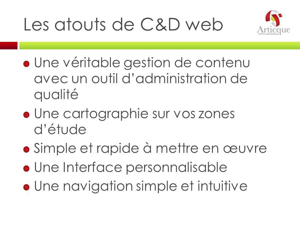 Les atouts de C&D web Une véritable gestion de contenu avec un outil d'administration de qualité.