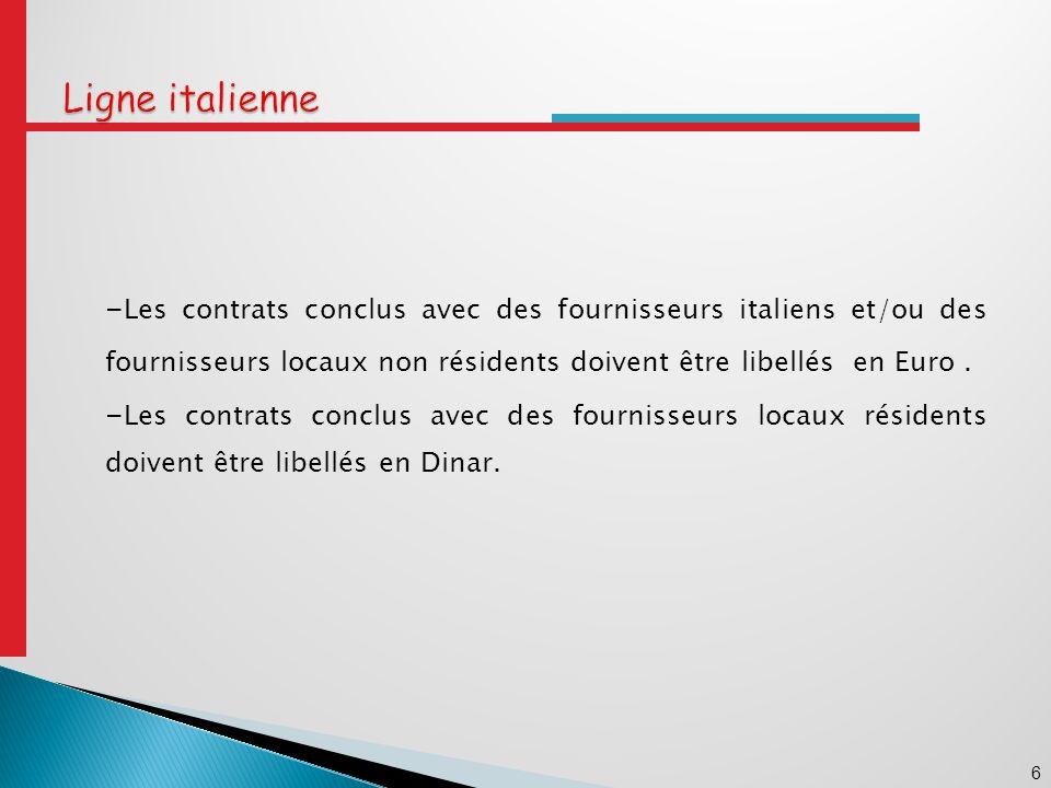 Ligne italienne -Les contrats conclus avec des fournisseurs italiens et/ou des fournisseurs locaux non résidents doivent être libellés en Euro .
