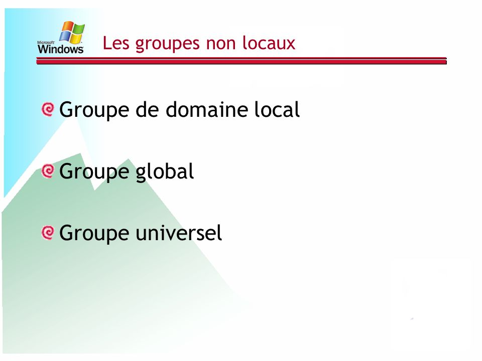 Groupe de domaine local Groupe global Groupe universel
