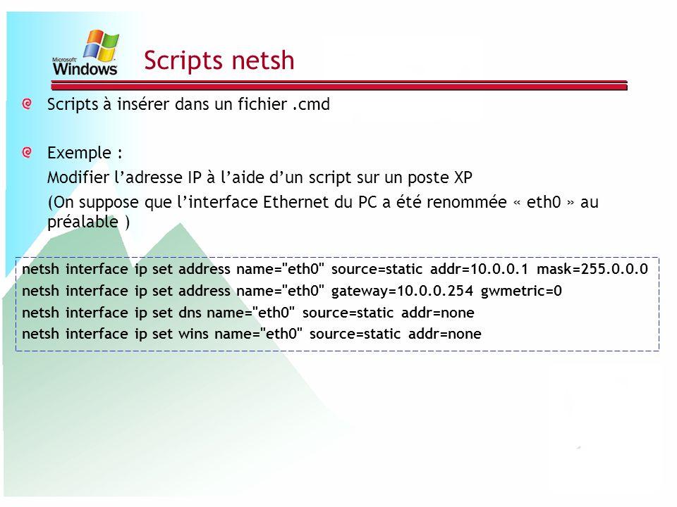 Scripts netsh Scripts à insérer dans un fichier .cmd Exemple :