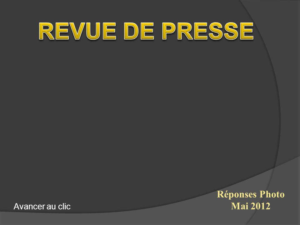REVUE DE PRESSE Réponses Photo Mai 2012 Avancer au clic