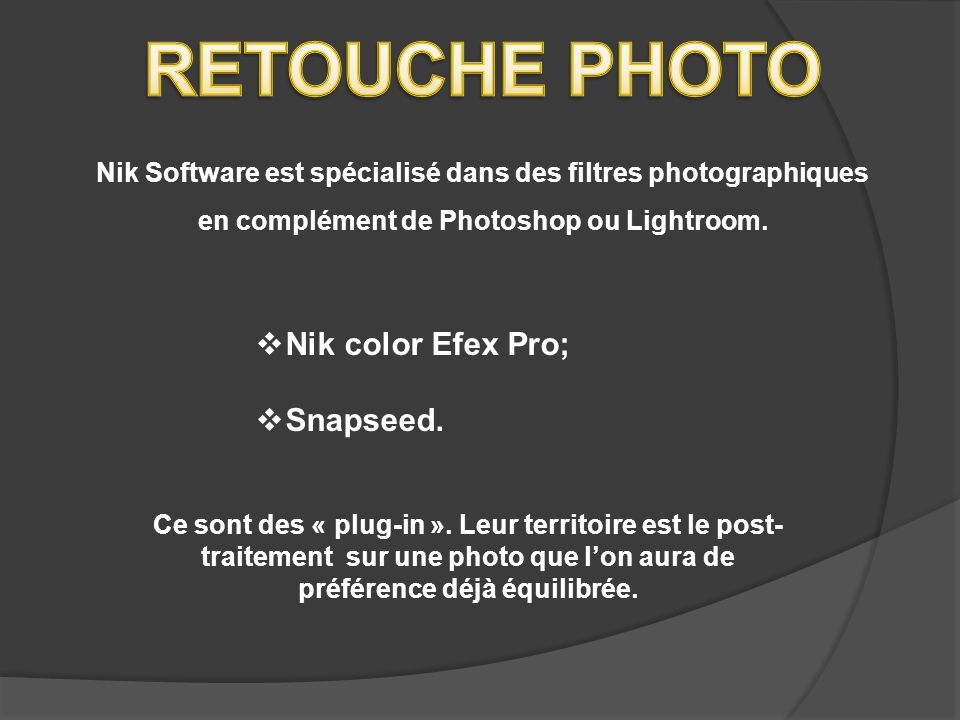RETOUCHE PHOTO Nik color Efex Pro; Snapseed.