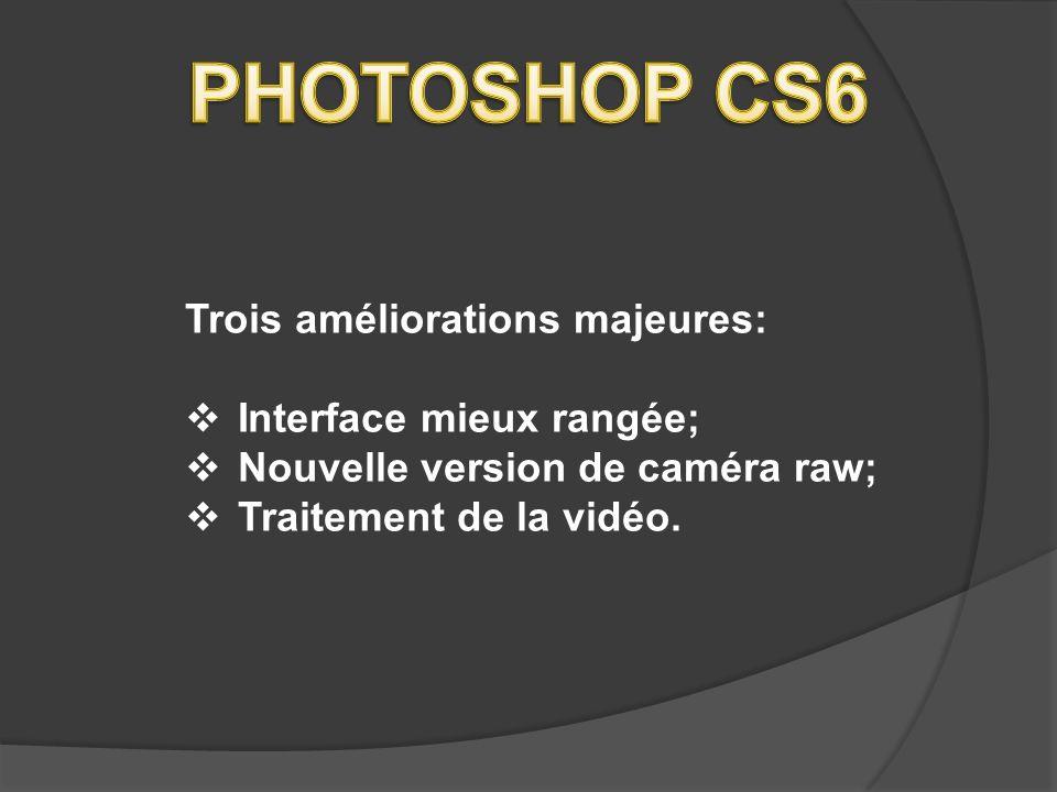 PHOTOSHOP CS6 Trois améliorations majeures: Interface mieux rangée;
