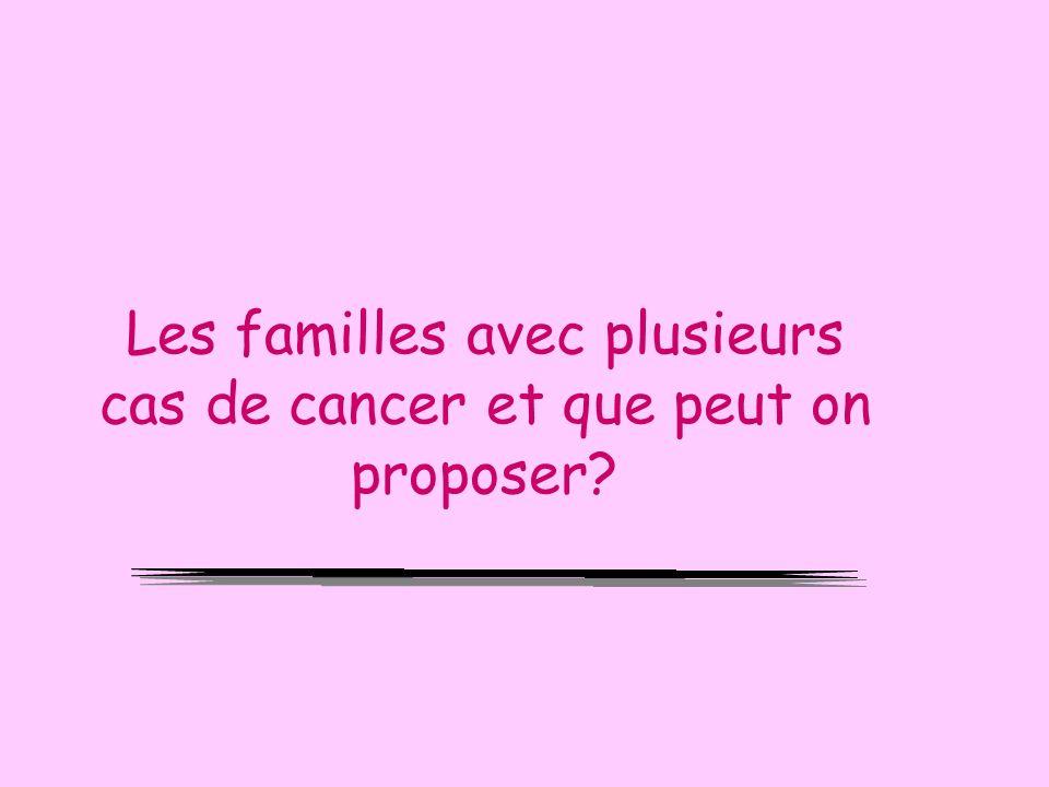 Les familles avec plusieurs cas de cancer et que peut on proposer