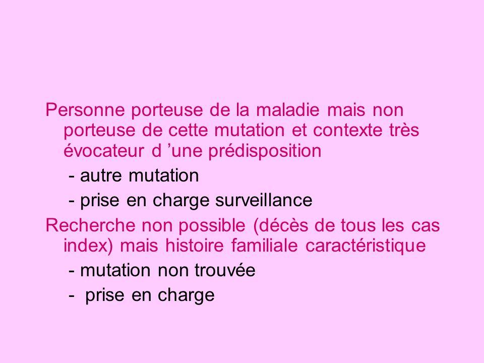 Personne porteuse de la maladie mais non porteuse de cette mutation et contexte très évocateur d 'une prédisposition