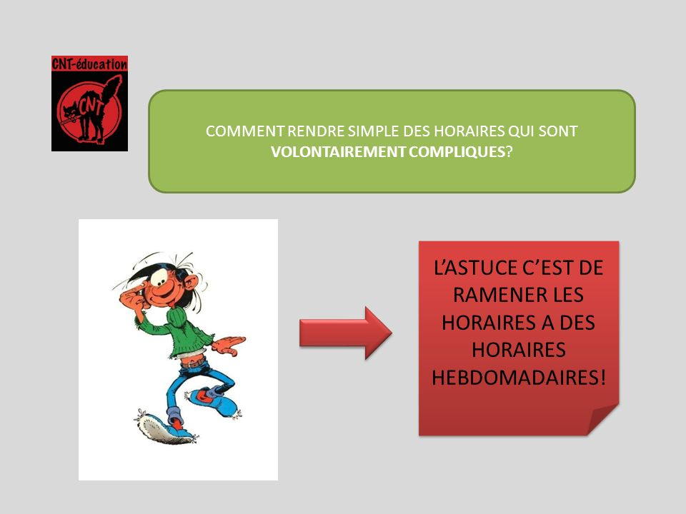 L'ASTUCE C'EST DE RAMENER LES HORAIRES A DES HORAIRES HEBDOMADAIRES!