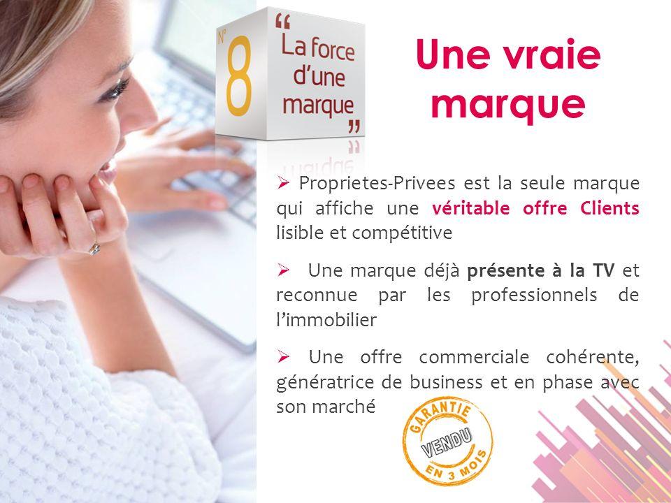Une vraie marque  Proprietes-Privees est la seule marque qui affiche une véritable offre Clients lisible et compétitive.