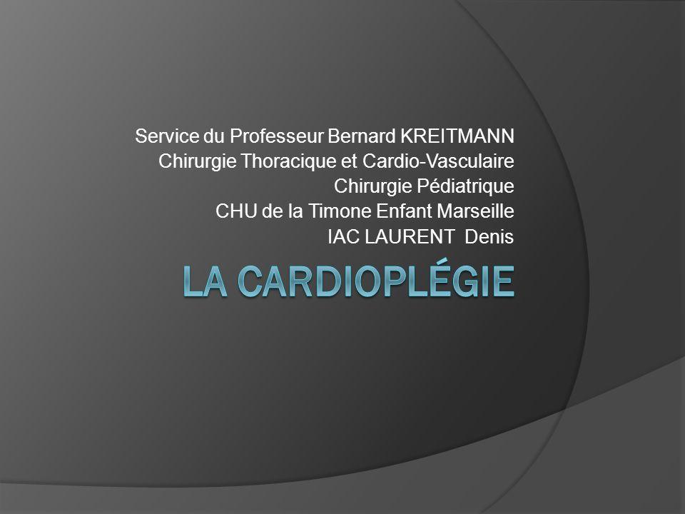 LA CARDIOPLéGIE Service du Professeur Bernard KREITMANN