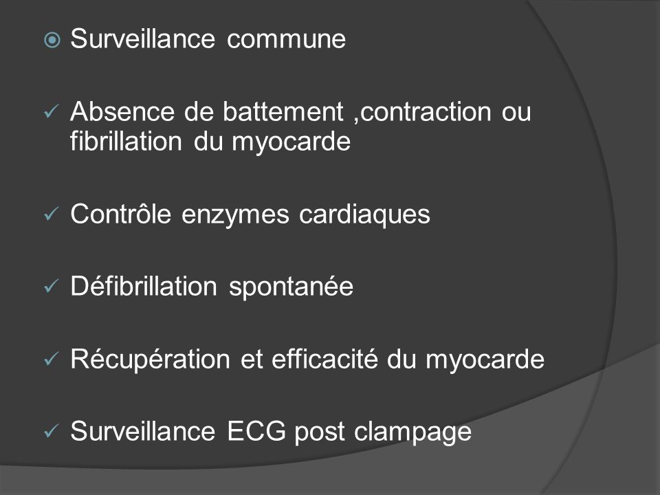 Surveillance commune Absence de battement ,contraction ou fibrillation du myocarde. Contrôle enzymes cardiaques.