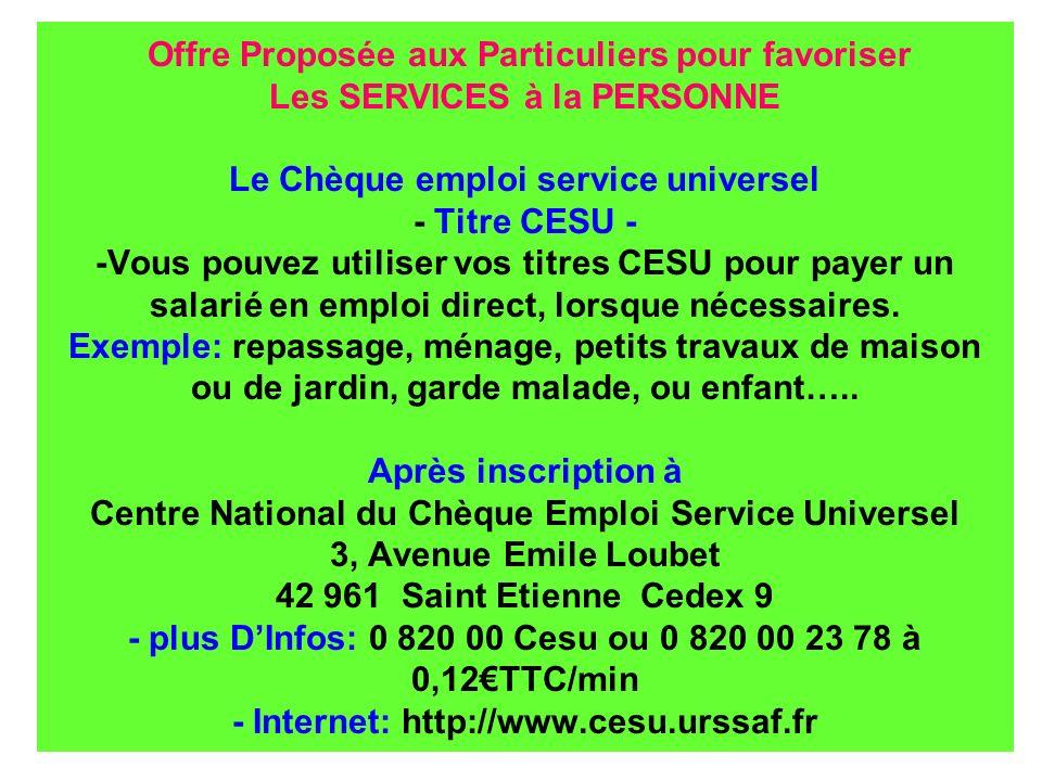 Offre Proposée aux Particuliers pour favoriser Les SERVICES à la PERSONNE Le Chèque emploi service universel - Titre CESU - -Vous pouvez utiliser vos titres CESU pour payer un salarié en emploi direct, lorsque nécessaires.