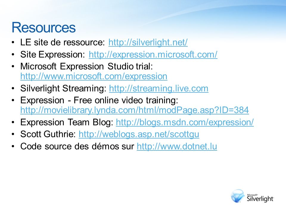 Resources LE site de ressource: http://silverlight.net/