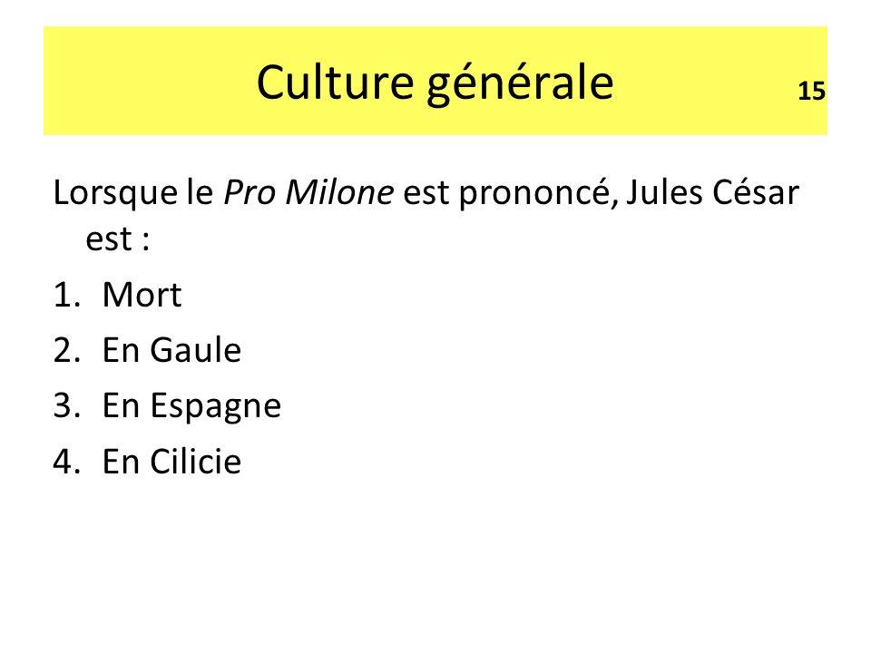 Culture générale Lorsque le Pro Milone est prononcé, Jules César est :
