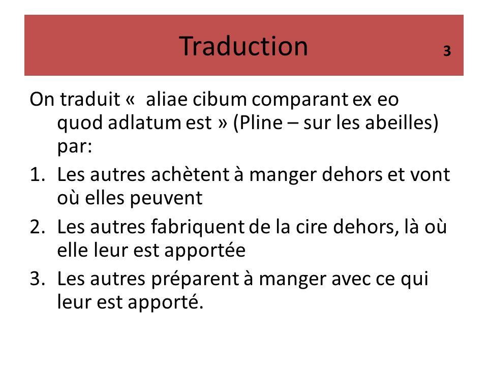 Traduction 3. On traduit « aliae cibum comparant ex eo quod adlatum est » (Pline – sur les abeilles) par: