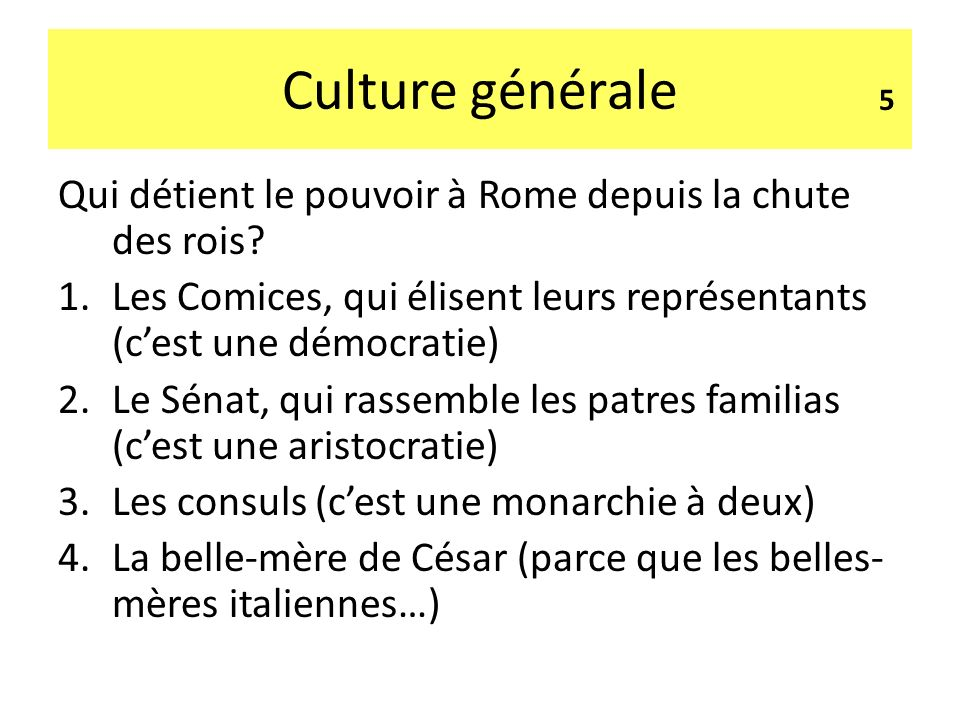 Culture générale 5. Qui détient le pouvoir à Rome depuis la chute des rois Les Comices, qui élisent leurs représentants (c'est une démocratie)