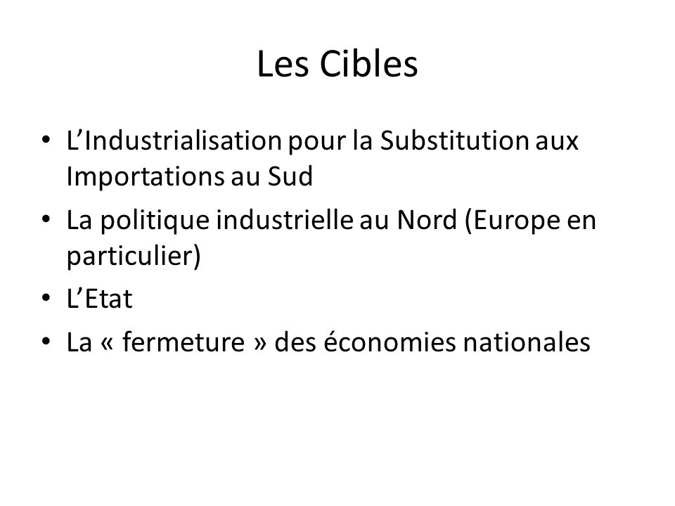 Les Cibles L'Industrialisation pour la Substitution aux Importations au Sud. La politique industrielle au Nord (Europe en particulier)