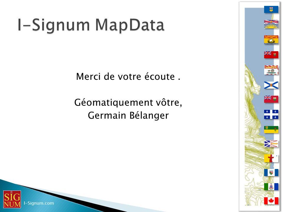 I-Signum MapData Merci de votre écoute . Géomatiquement vôtre,