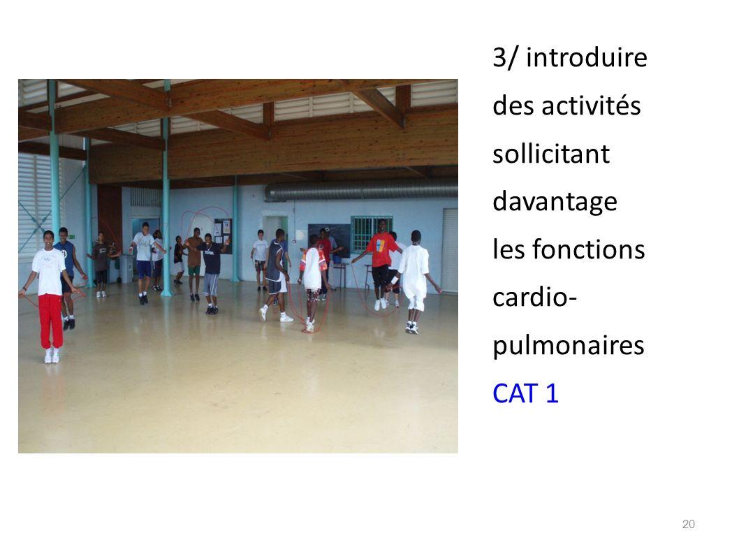 3/ introduire des activités sollicitant davantage les fonctions cardio- pulmonaires CAT 1