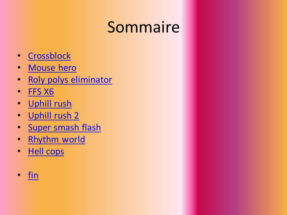 Sommaire Crossblock Mouse hero Roly polys eliminator FFS X6
