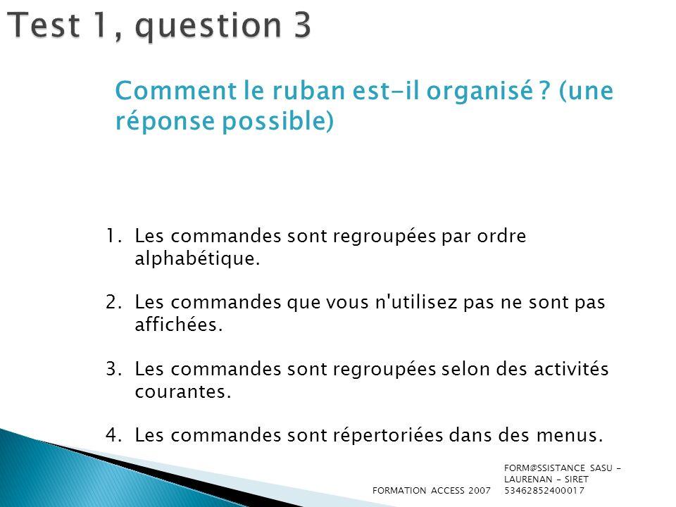 Test 1, question 3 Comment le ruban est-il organisé (une réponse possible) Les commandes sont regroupées par ordre alphabétique.