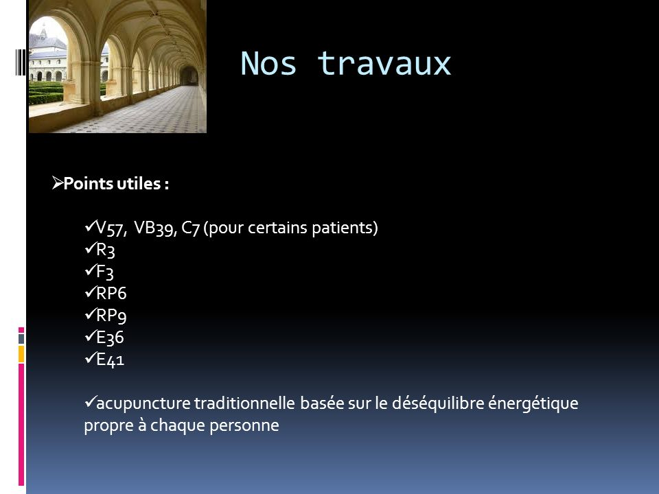 Nos travaux Points utiles : V57, VB39, C7 (pour certains patients) R3