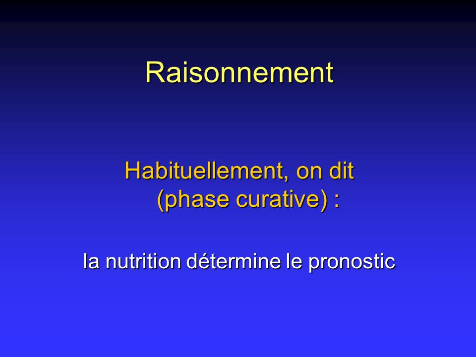 Raisonnement Habituellement, on dit (phase curative) :