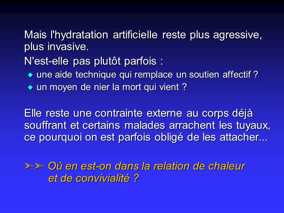 Mais l hydratation artificielle reste plus agressive, plus invasive.