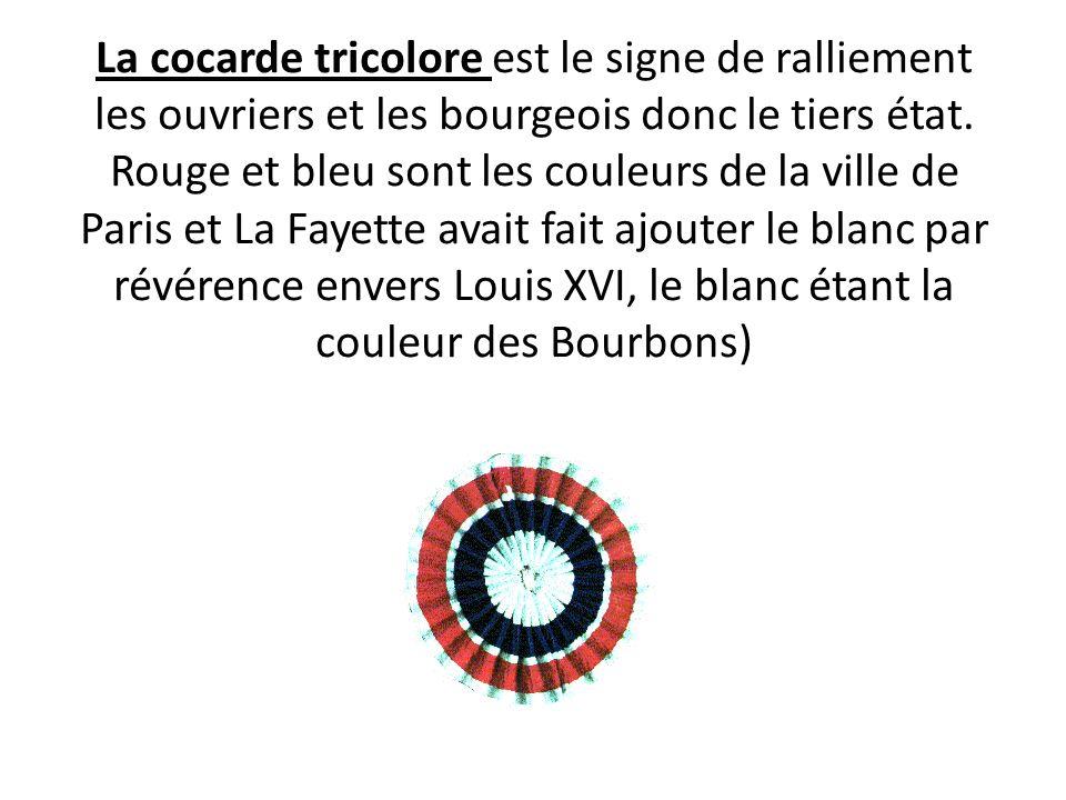 La cocarde tricolore est le signe de ralliement les ouvriers et les bourgeois donc le tiers état.