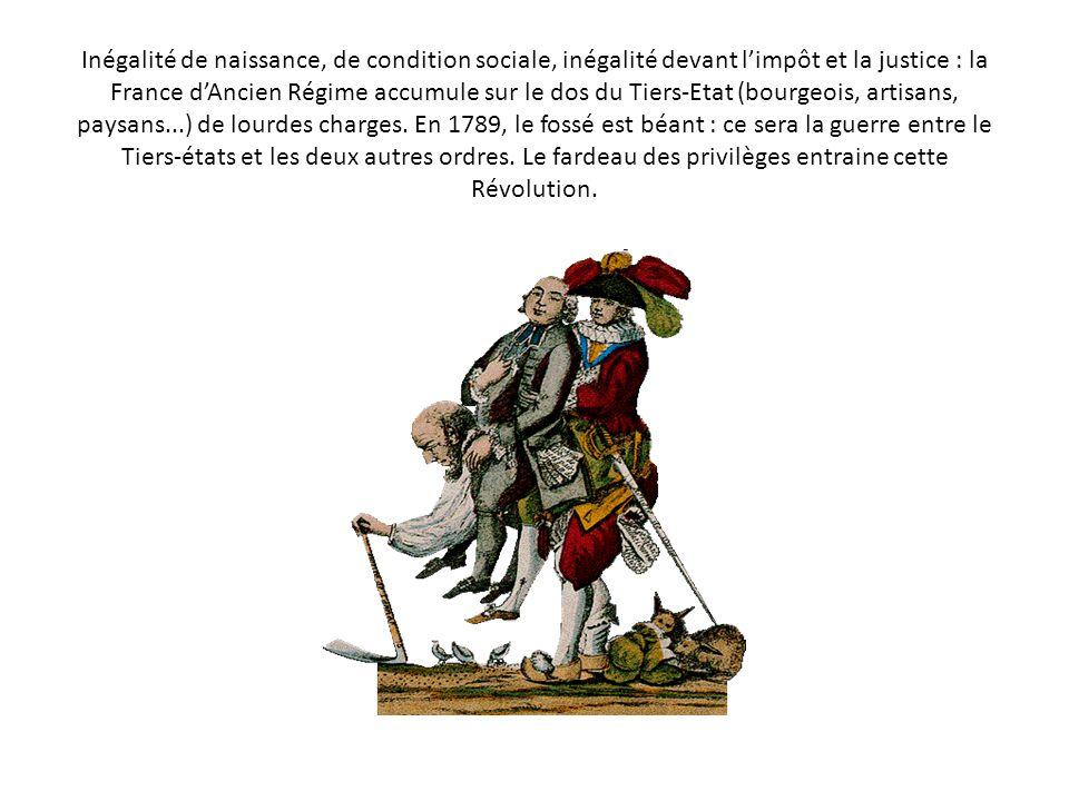 Inégalité de naissance, de condition sociale, inégalité devant l'impôt et la justice : la France d'Ancien Régime accumule sur le dos du Tiers-Etat (bourgeois, artisans, paysans...) de lourdes charges.