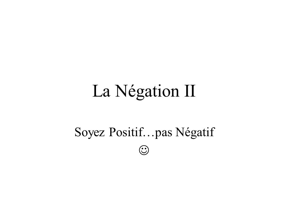 Soyez Positif…pas Négatif 
