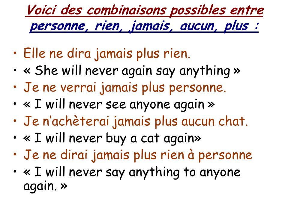 Voici des combinaisons possibles entre personne, rien, jamais, aucun, plus :
