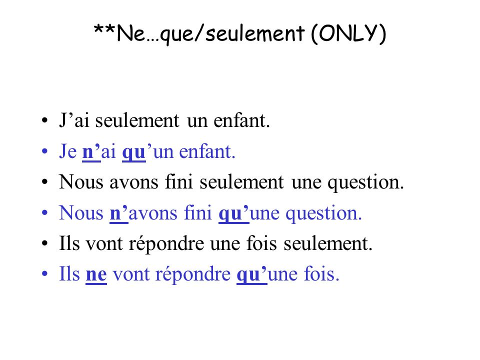 **Ne…que/seulement (ONLY)