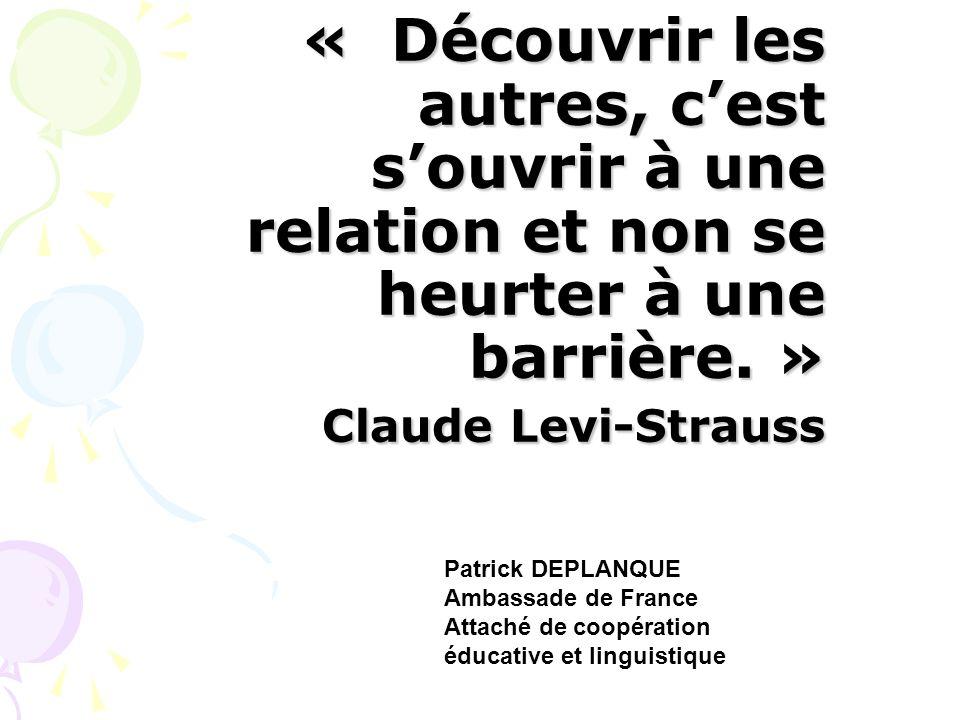 Merci de votre attentive collaboration « Découvrir les autres, c'est s'ouvrir à une relation et non se heurter à une barrière. » Claude Levi-Strauss