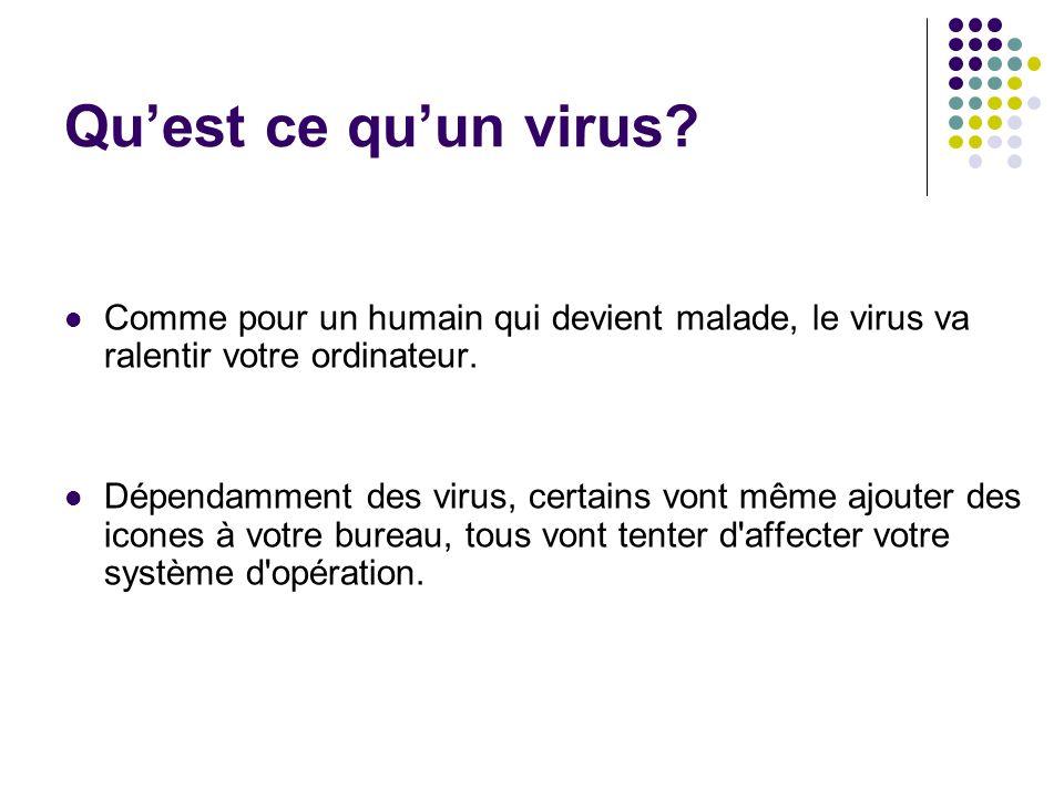Qu'est ce qu'un virus Comme pour un humain qui devient malade, le virus va ralentir votre ordinateur.