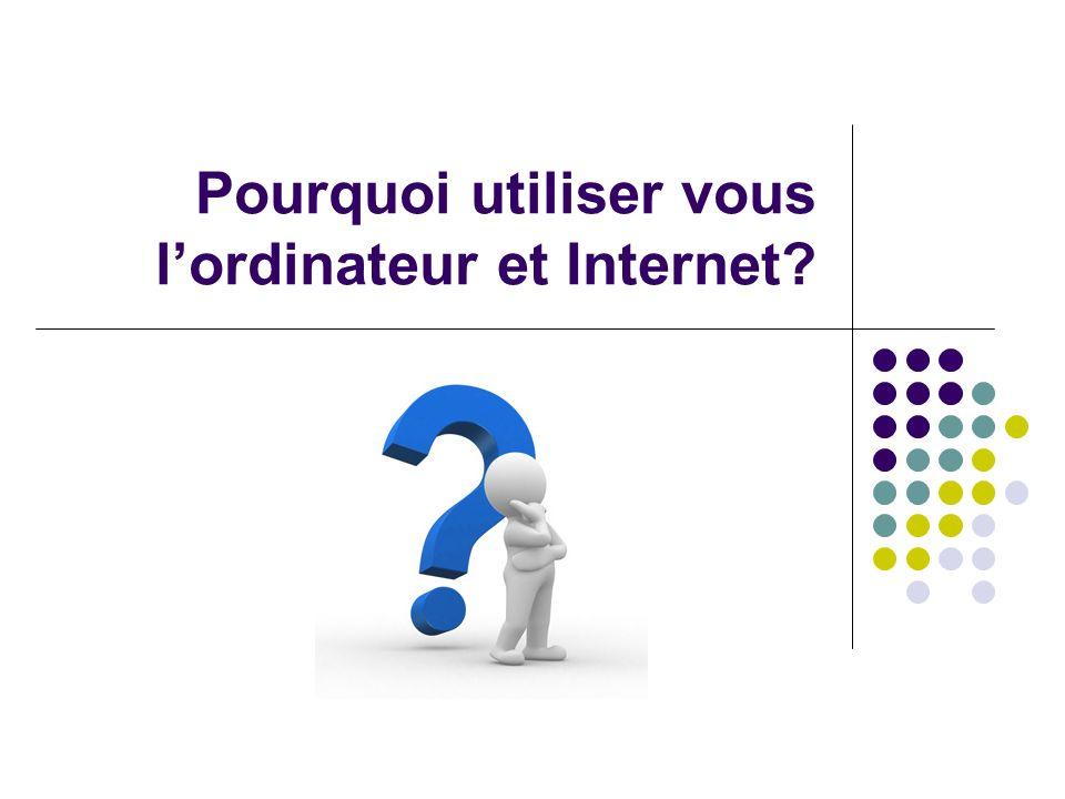 Pourquoi utiliser vous l'ordinateur et Internet