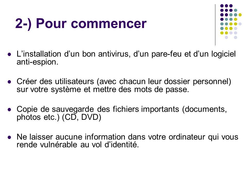 2-) Pour commencer L'installation d'un bon antivirus, d'un pare-feu et d'un logiciel anti-espion.