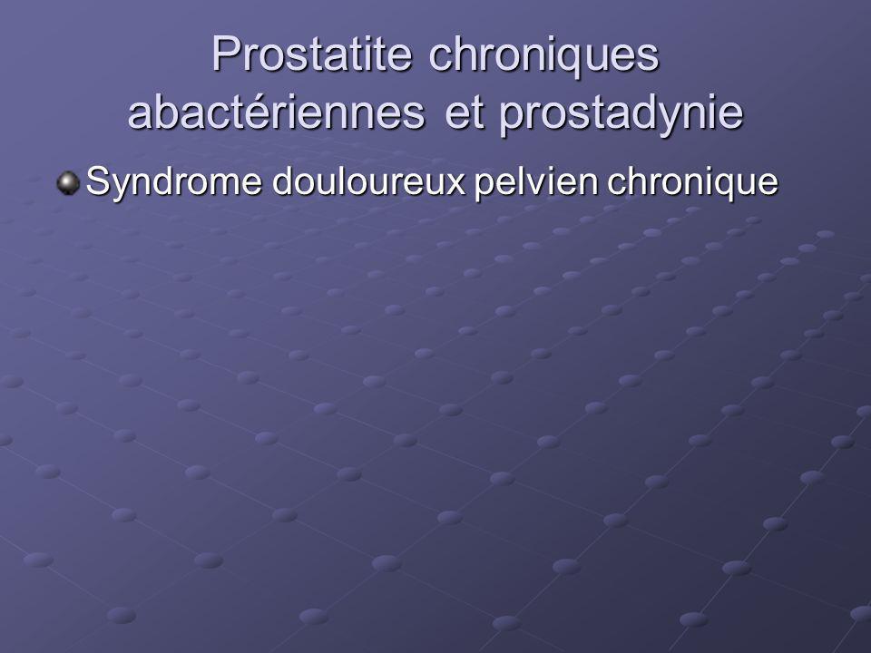 Prostatite chroniques abactériennes et prostadynie