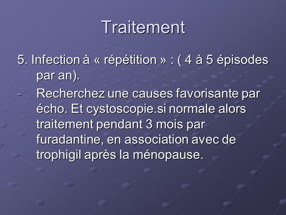 Traitement 5. Infection à « répétition » : ( 4 à 5 épisodes par an).