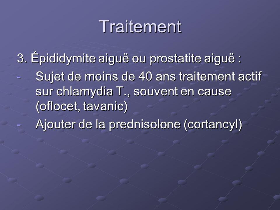 Traitement 3. Épididymite aiguë ou prostatite aiguë :