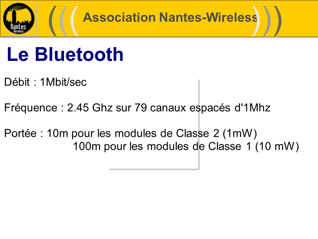 ((( ))) Le Bluetooth Association Nantes-Wireless Débit : 1Mbit/sec