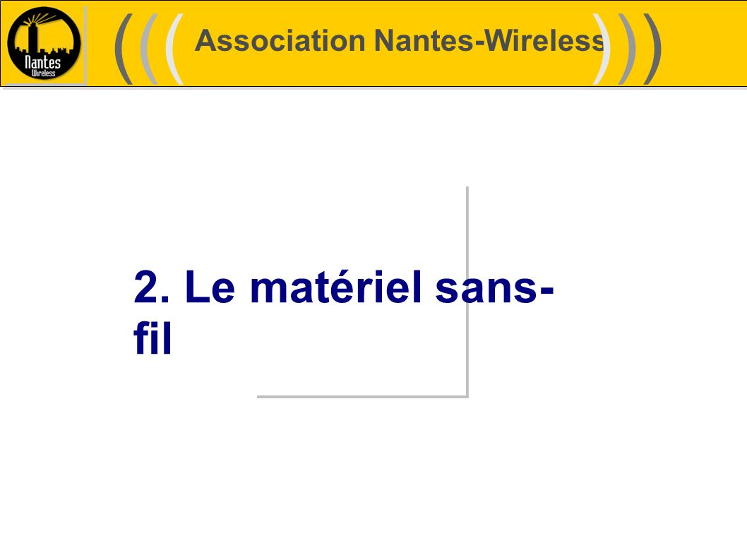 ((( ))) Association Nantes-Wireless 2. Le matériel sans-fil