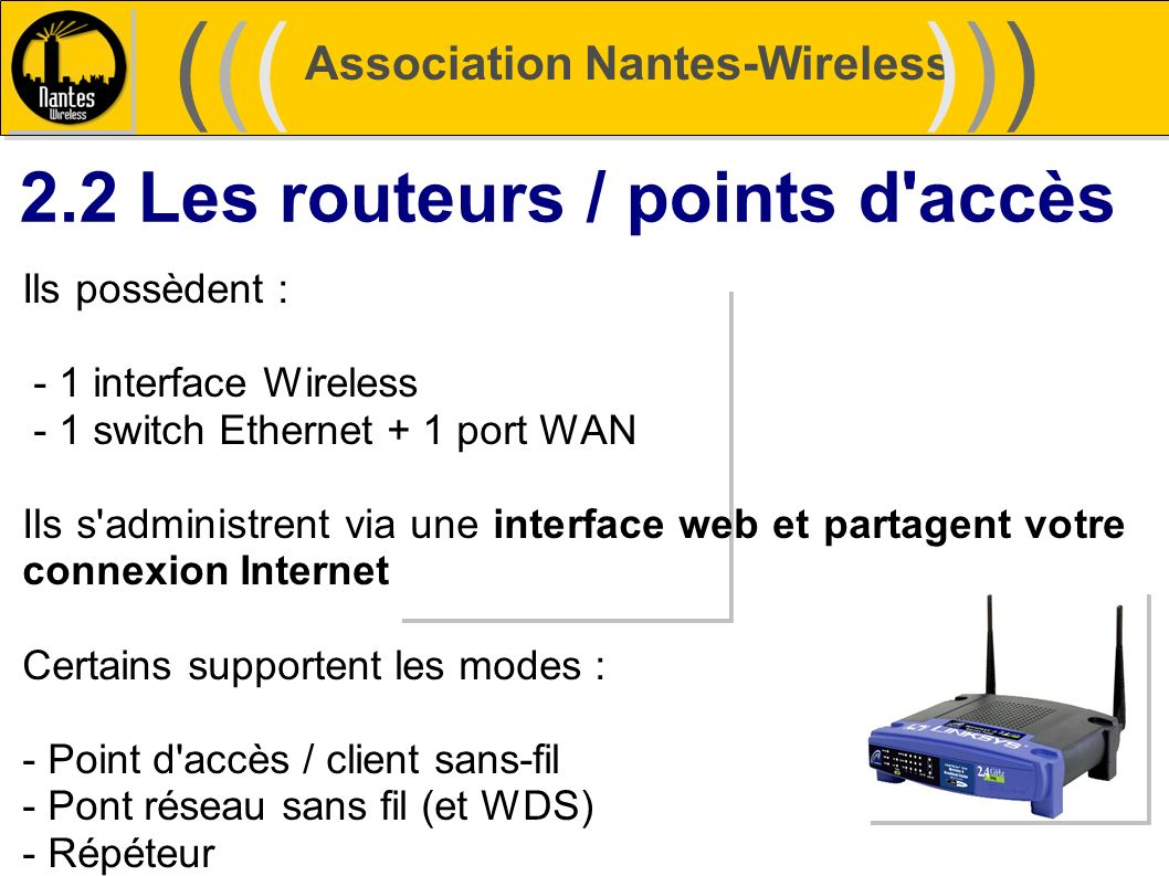 ((( ))) 2.2 Les routeurs / points d accès Association Nantes-Wireless