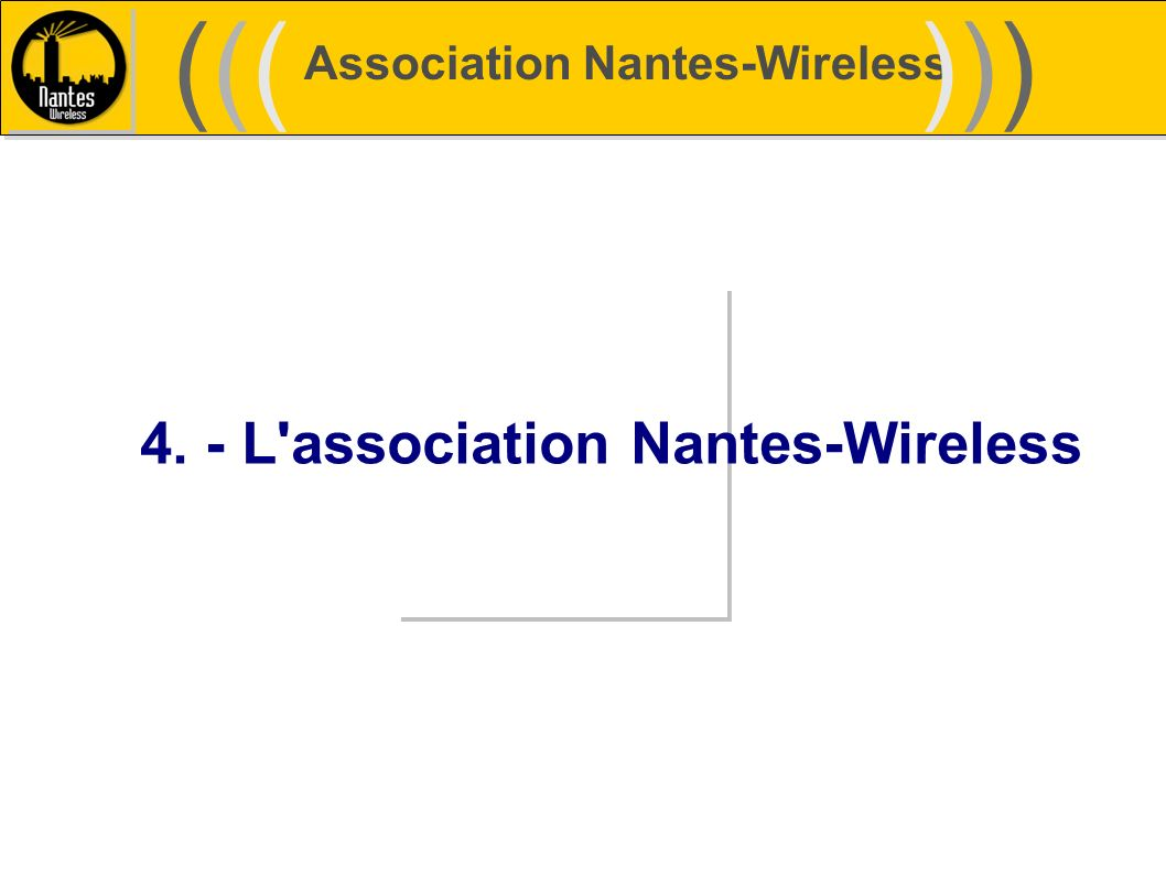 ((( ))) Association Nantes-Wireless 4. - L association Nantes-Wireless
