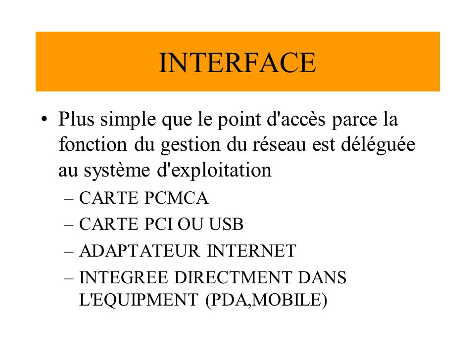 INTERFACE Plus simple que le point d accès parce la fonction du gestion du réseau est déléguée au système d exploitation.