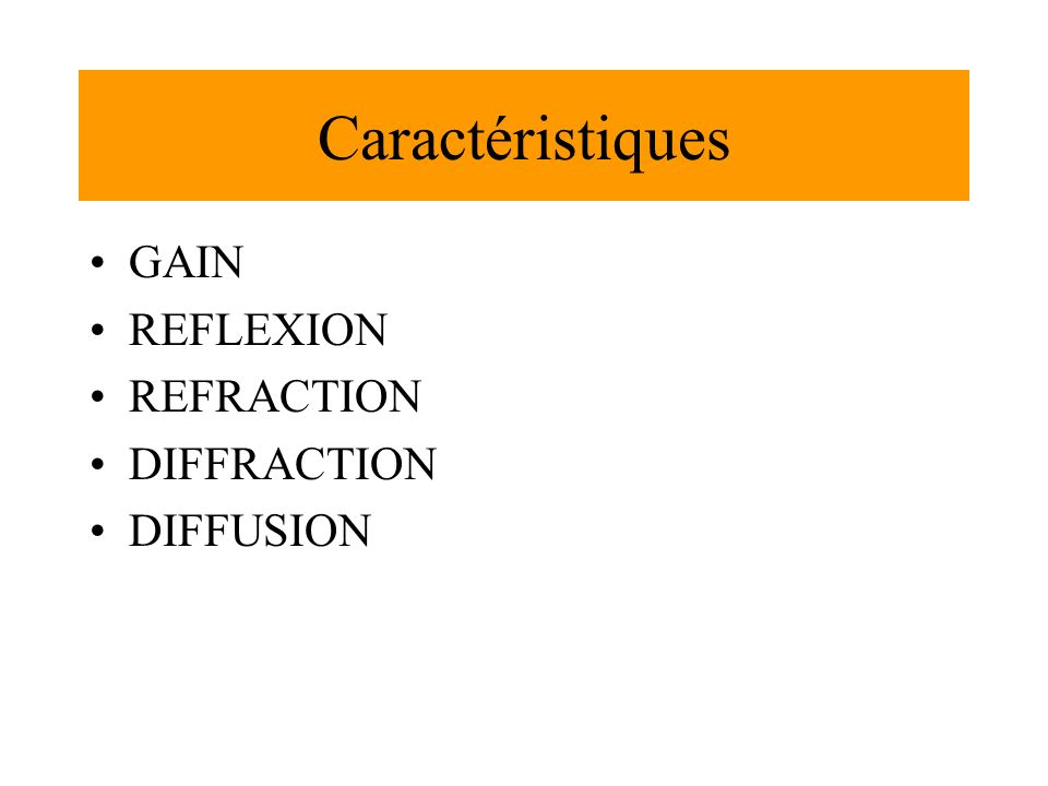 Caractéristiques GAIN REFLEXION REFRACTION DIFFRACTION DIFFUSION